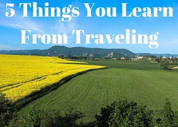 5 Things You Learn From Traveling